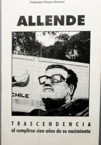 Allende: trascendencia al cumplirse cien años de su nacimiento