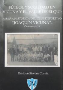 """Fútbol y sociedad en Vicuña y el Valle de Elqui: Reseña histórica del Club Deportivo """"Joaquín Vicuña"""" (Volumen 1)"""